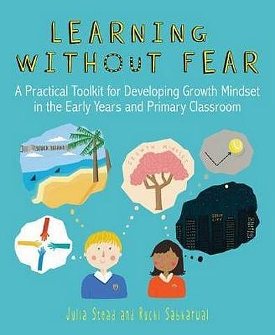 Learning without Fear: A practical toolkit for developing growth mindset in the early years and primary classroom - Julia Stead - 9781785833052