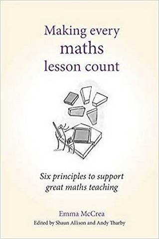 Making Every Maths Lesson Count: Six principles to support great maths teaching - Andy Tharby - 9781785833328