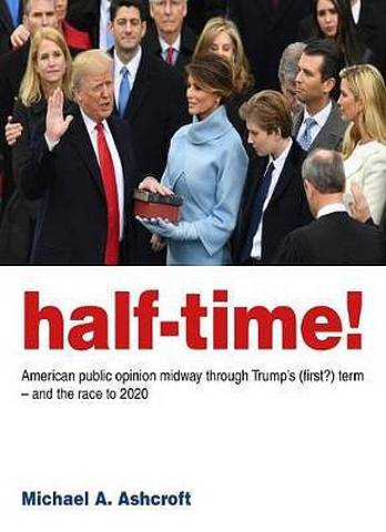 Half-Time!: American public opinion midway through Trump's (first?) term  - and the race to 2020 - Michael Ashcroft - 9781785904974