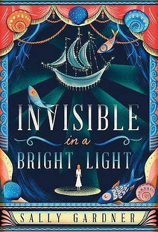 Invisible In A Bright Light - Sally Gardner - 9781786695222