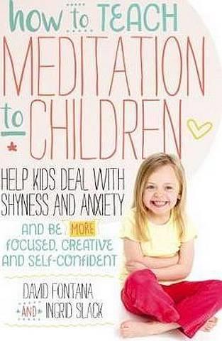 How to Teach Meditation to Children - David Fontana - 9781786780874