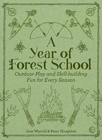 A Year of Forest School: Outdoor Play and Skill-building Fun for Every Season - Jane Worroll - 9781786781314