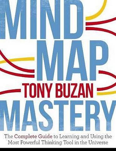 Mind Map Mastery: The Complete Guide to Learning and Using the Most Powerful Thinking Tool in the Universe - Tony Buzan - 9781786781413