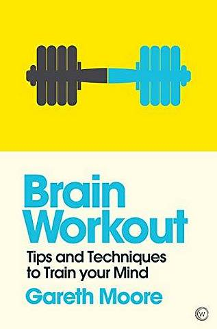 Brain Workout: Tips and Techniques to Train your Mind - Gareth Moore - 9781786781789