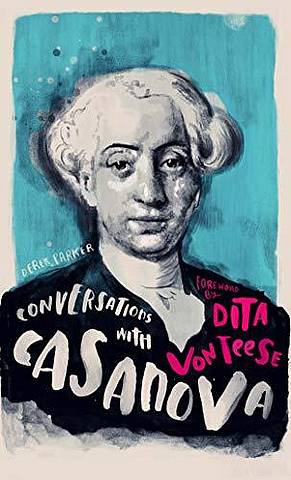 Conversations with Casanova: A Fictional Dialogue Based on Biographical Facts - Derek Parker - 9781786782298