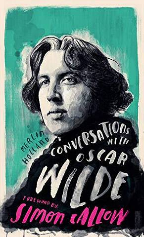 Conversations with Wilde: A Fictional Dialogue Based on Biographical Facts - Merlin Holland - 9781786782304