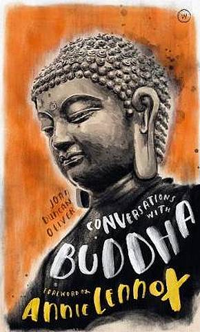Conversations with Buddha: A Fictional Dialogue Based on Biographical Facts - Joan Duncan Oliver - 9781786782472
