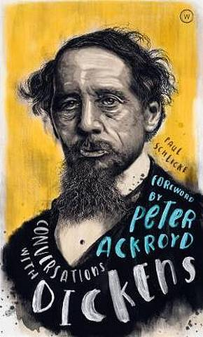 Conversations with Dickens: A Fictional Dialogue Based on Biographical Facts - Paul Schlicke - 9781786782489