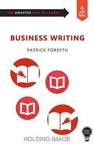 Smart Skills: Business Writing - Patrick Forsyth - 9781787198227