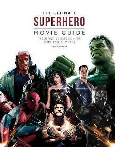 The Ultimate Superhero Movie Guide - Helen O'Hara - 9781787392601