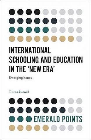 International Schooling and Education in the 'New Era': Emerging Issues - Tristan Bunnell - 9781787695443