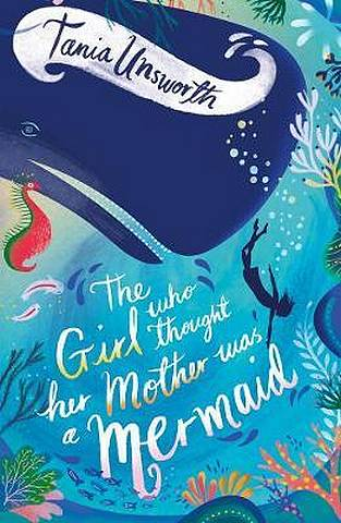 The Girl Who Thought Her Mother Was a Mermaid - Tania Unsworth - 9781788541688