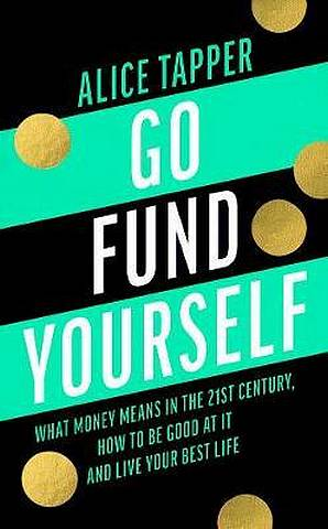 Go Fund Yourself: What Money Means in the 21st Century