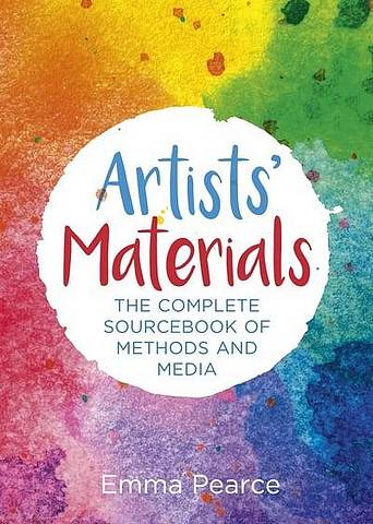 Artists' Materials: The Complete Source book of Methods and Media - Emma Pearce - 9781788885225