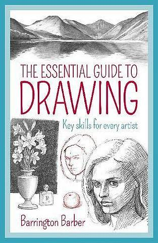 The Essential Guide to Drawing: Key Skills for Every Artist - Barrington Barber - 9781788885829