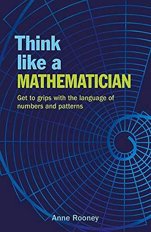 Think Like a Mathematician: Get to Grips with the Language of Numbers and Patterns -  - 9781788886468