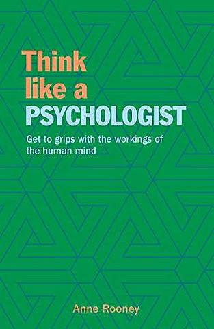 Think Like a Psychologist: Get to Grips with the Workings of the Human Mind -  - 9781788886475