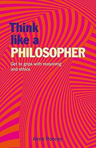 Think Like a Philosopher: Get to Grips with Reasoning and Ethics -  - 9781788886482