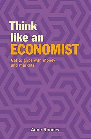 Think Like an Economist: Get to Grips with Money and Markets -  - 9781788886499