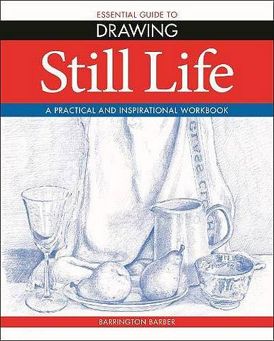 Essential Guide to Drawing: Still Life - Barrington Barber - 9781788888981
