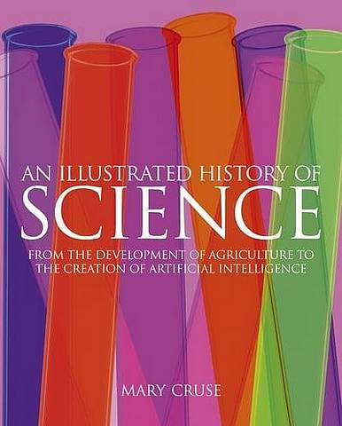 An Illustrated History of Science: From Agriculture to Artificial Intelligence - Mary Cruse - 9781789502343