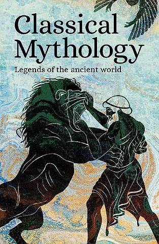 Classical Mythology: Legends of the Ancient World - Various Authors - 9781789503692