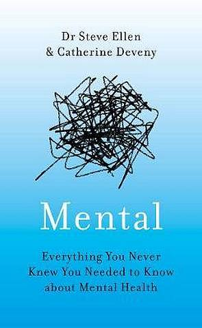 Mental: Everything You Never Knew You Needed to Know about Mental Health - Steve Ellen - 9781789540673