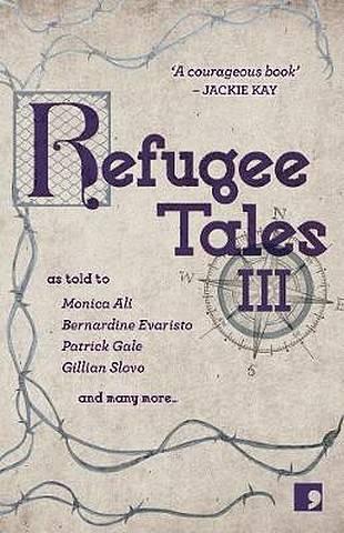 Refugee Tales: Volume III - Monica Ali - 9781912697113