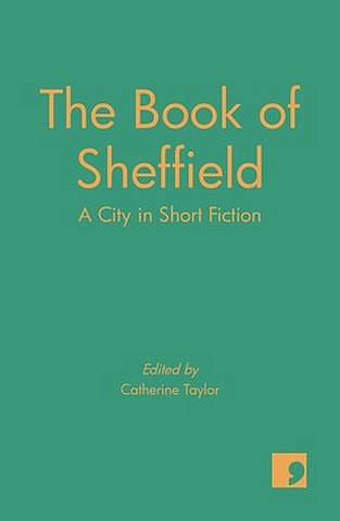 The Book of Sheffield: A City in Short Fiction - Catherine Taylor - 9781912697137