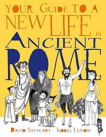Your Guide To A New Life in Ancient Rome - Isobel Lundie - 9781912904181