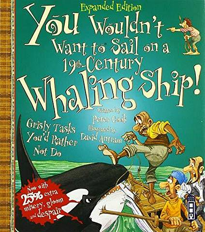 You Wouldn't Want To Sail On A 19th-Century Whaling Ship! - Peter Cook - 9781912904389