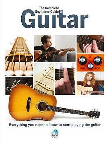 The Complete Beginners Guide to The Guitar: Everything you need to know to start playing the guitar -  - 9781912918034