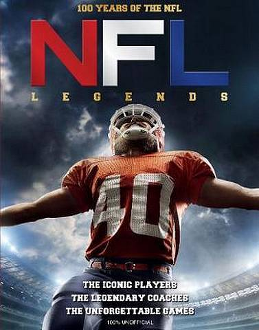NFL Legends: The Incredible stories of the NFL's greatest players