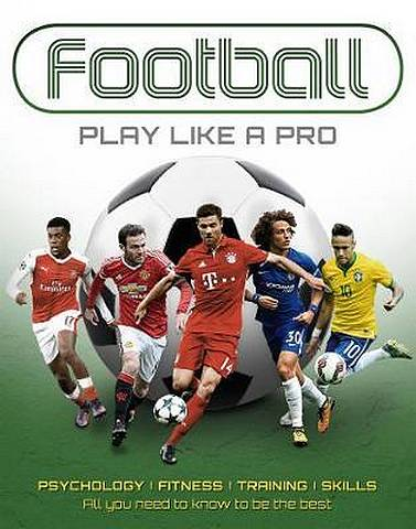 Football: Play like a Pro: From fitness to field. All you need to know to be the best. - Sona Books - 9781912918133