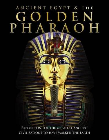 Ancient Egypt and the Golden Pharaoh: Explore one of the World's greatest civilisations - Sona Books - 9781912918188