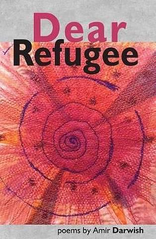 Dear Refugee - Amir Darwish - 9781999674229