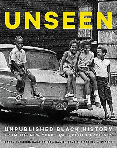 Unseen: Unpublished Black History from the New York Times Photo Archives - Darcy Eveleigh - 9780316552967