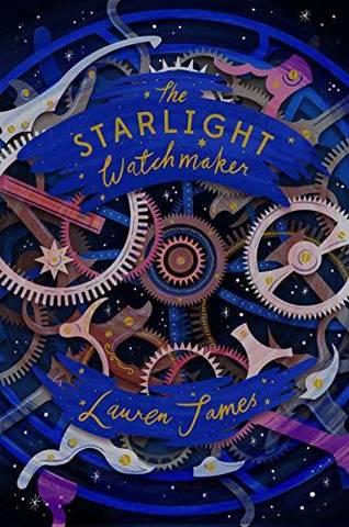 The Starlight Watchmaker - Lauren James - 9781781128954