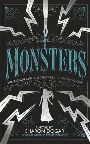 Monsters: The passion and loss that created Frankenstein - Sharon Dogar - 9781783449033