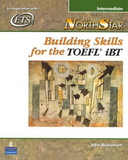 NorthStar Building Skills for the TOEFL iBT Intermediate Student Book with Audio CDs - John Beaumont - 9780131985766