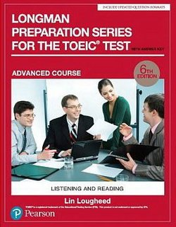 Longman Preparation Series for the TOEIC Test: Listening and Reading (6th Edition) Advanced Student's Book with Answer Key & MP3 Audio - Lin Lougheed - 9780134862705