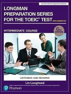 Longman Preparation Series for the TOEIC Test: Listening and Reading (6th Edition) Intermediate Student's Book with Answer Key & MP3 Audio - Lin Lougheed - 9780134862712