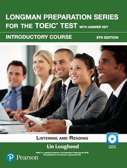 Longman Preparation Series for the TOEIC Test: Listening and Reading (6th Edition) Introductory Student's Book with Answer Key & MP3 Audio - Lin Lougheed - 9780134862729