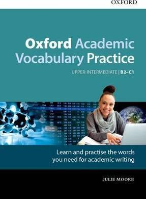Oxford Academic Vocabulary Practice Upper Intermediate B2-C1 with Answer Key - Julie Moore - 9780194000918
