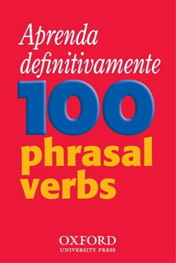 Really Learn 100 Phrasal Verbs for Brazilian Learners of English - Dilys Parkinson - 9780194316125