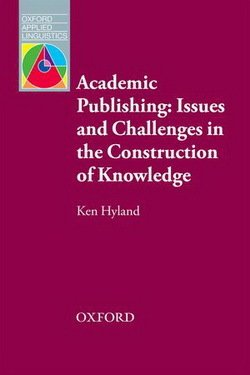 Academic Publishing: Issues and Challenges in Construction of Knowledge - Ken Hyland - 9780194423953