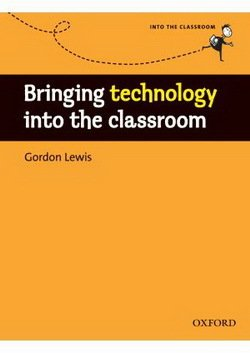 Bringing Technology into the Classroom - Gordon Lewis - 9780194425940