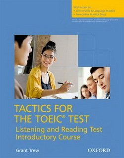 Tactics for the TOEIC Test Listening and Reading Introductory Course Student's Book with Online Skills Practice & Two Practice Tests -  - 9780194529761