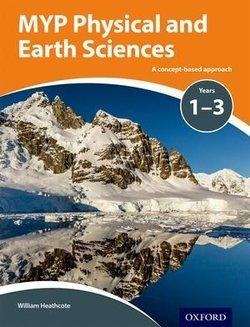 MYP Physical and Earth Sciences A Concept Based Approach Online Student's Book (eBook) (Internet Access Code) - William Heathcote - 9780198370055