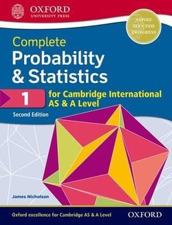 Complete Probability & Statistics for Cambridge International AS & A Level (2nd Ed - 2020 Exam) 1 Student Book - James Nicholson - 9780198425151
